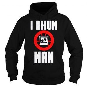 I rhum man shirt Hoodie