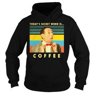 Peewee Herman Todays secret word is coffee vintage shirt Hoodie
