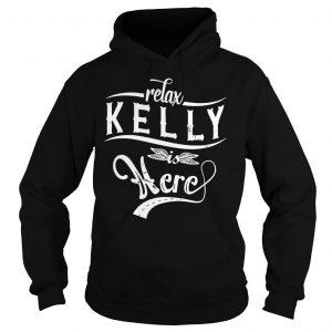 Relax kelly is here shirt Hoodie