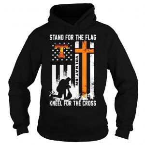 Tennessee Volunteers stand for the flag kneel for the cross shirt Hoodie