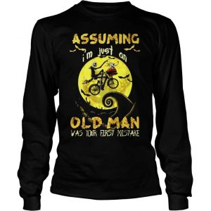 Jack Skellington Assuming Im Just An Old Man Was Your First Mistake Shirt Longsleeve Tee Unisex