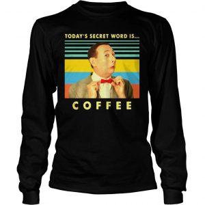 Peewee Herman Todays secret word is coffee vintage shirt Longsleeve Tee Unisex