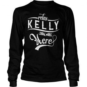 Relax kelly is here shirt Longsleeve Tee Unisex