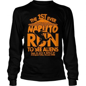 The 1ST ever Naruto run to see Aliens sept 20 2019 Area 51 shirt Longsleeve Tee Unisex