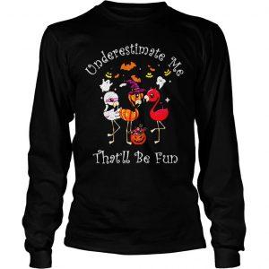 Underestimate me thatll be fun shirt Longsleeve Tee Unisex
