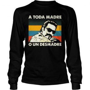 Vintage A Toda Madre O Un Desmadre Shirt Longsleeve Tee Unisex