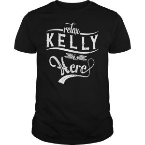 Relax kelly is here shirt