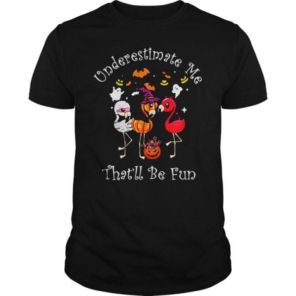 Underestimate me thatll be fun shirt