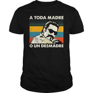 Vintage A Toda Madre O Un Desmadre Shirt
