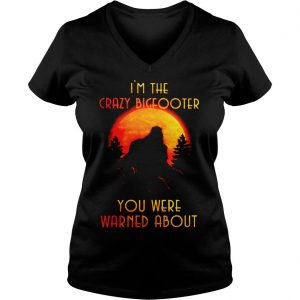 Bigfoot Im the crazy Bigfooter you were warned about shirt Ladies V-Neck