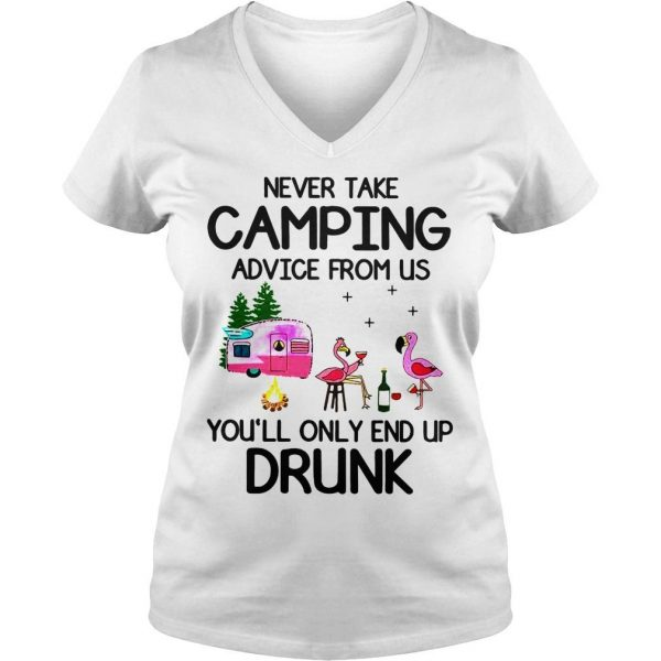 Flamingos never take camping advice from us youll only end up drunk shirt