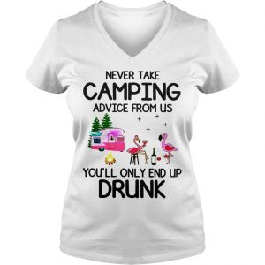 Flamingos never take camping advice from us youll only end up drunk shirt Ladies V-Neck