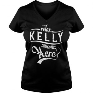 Relax kelly is here shirt Ladies V-Neck