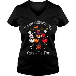 Underestimate me thatll be fun shirt Ladies V-Neck