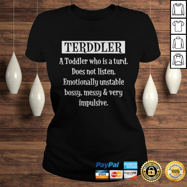 Terddler A Toddler Who Is A Turd Does Not Listen Shirt Classic Ladies Tee