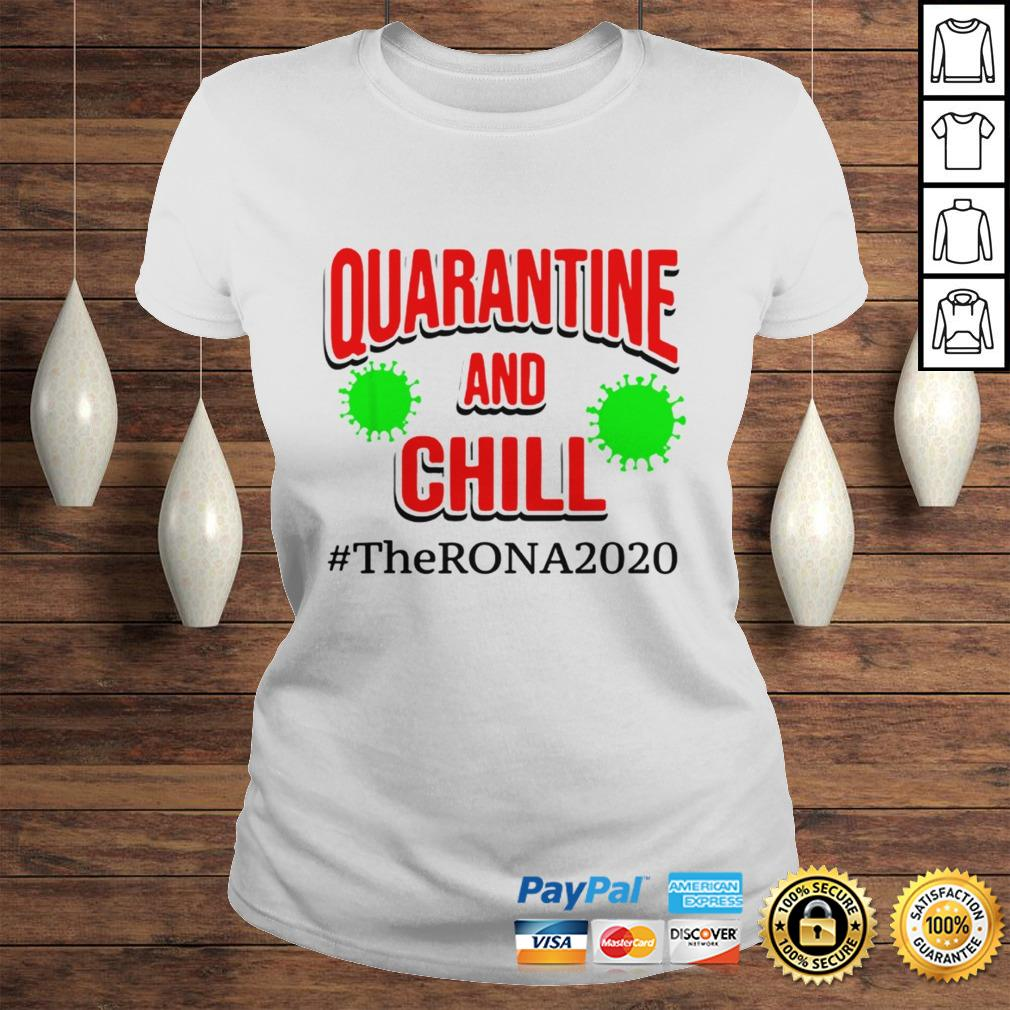 The Rona 2020 Quarantine and Chill TShirt Classic Ladies Tee
