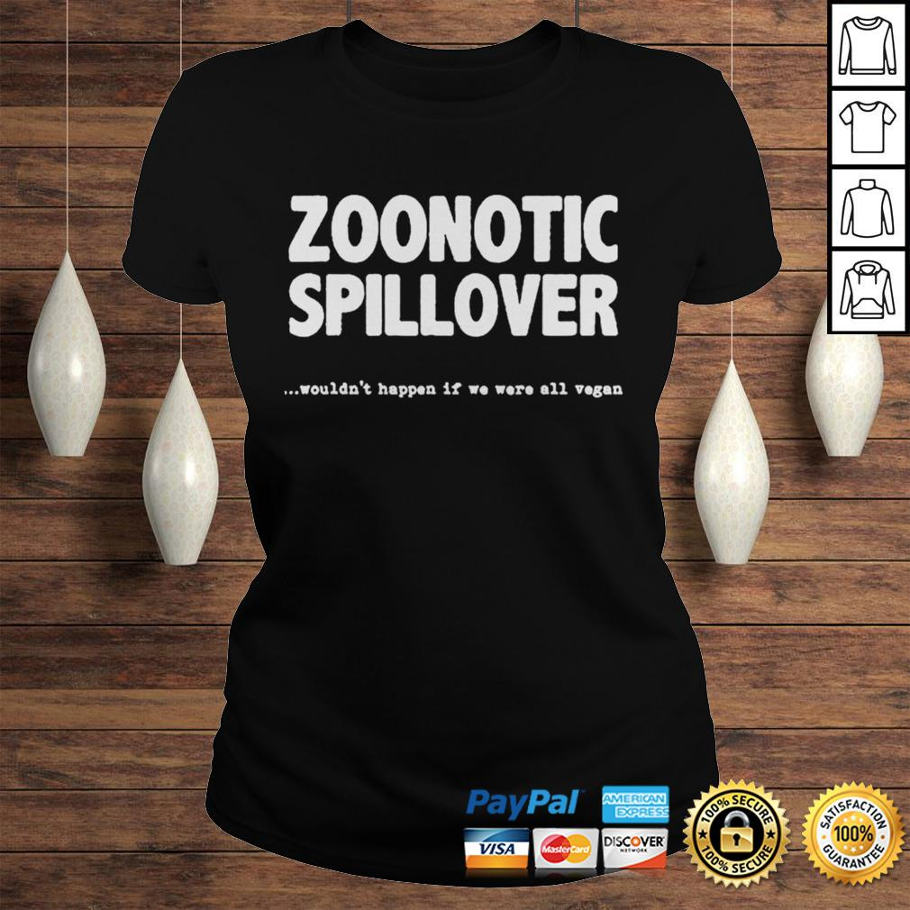 Zoonotic Spillover Wouldnt Happen If We Were All Vegan Shirt Classic Ladies Tee