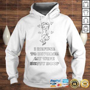 I Refuse To Divorce My Wife Betty Boop shirt Hoodie