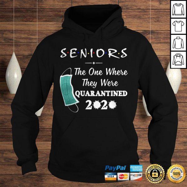 Seniors The One Where They were Quarantined 2020 Virus T Shirt Hoodie