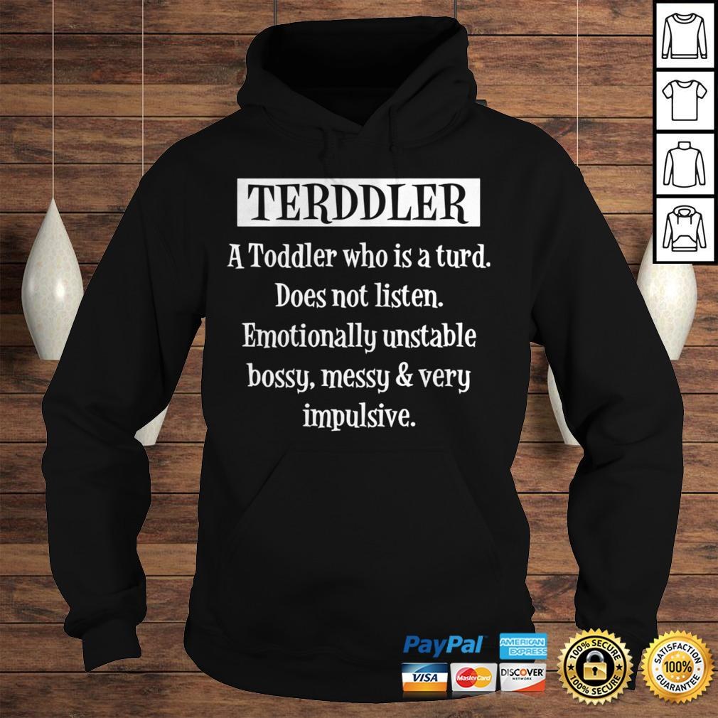 Terddler A Toddler Who Is A Turd Does Not Listen Shirt Hoodie