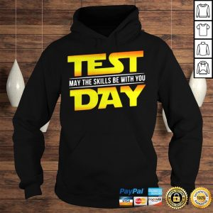 Test May The Skills Be With You Day Shirt Hoodie