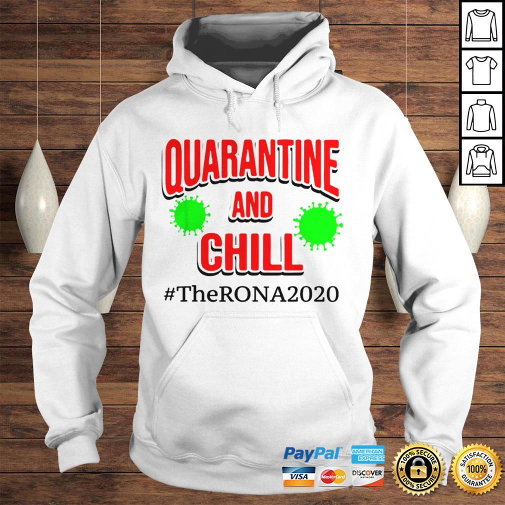 The Rona 2020 Quarantine and Chill TShirt Hoodie