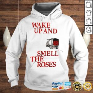 Wake Up and Smell The Roses Gift TShirt Hoodie