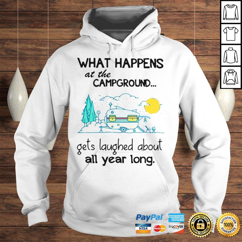 What happens at the campground get laughed about all year long shirt Hoodie