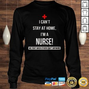2020 Coronavirus I cant stay at home Im a Nurse Shirt Longsleeve Tee Unisex