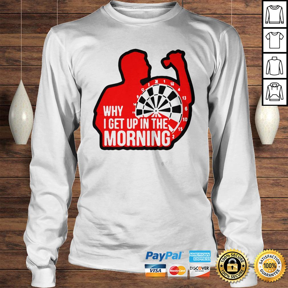 Darts why i get up in the morning shirt Longsleeve Tee Unisex