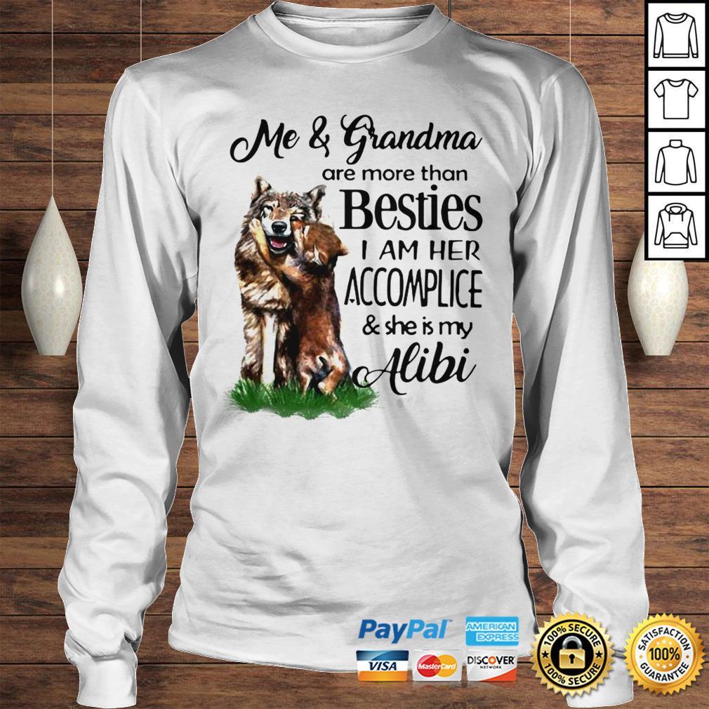 I And Grandma Are More Than Besties I Am Her AccompliceShe Is My Alibi Dog Shirt Longsleeve Tee Unisex