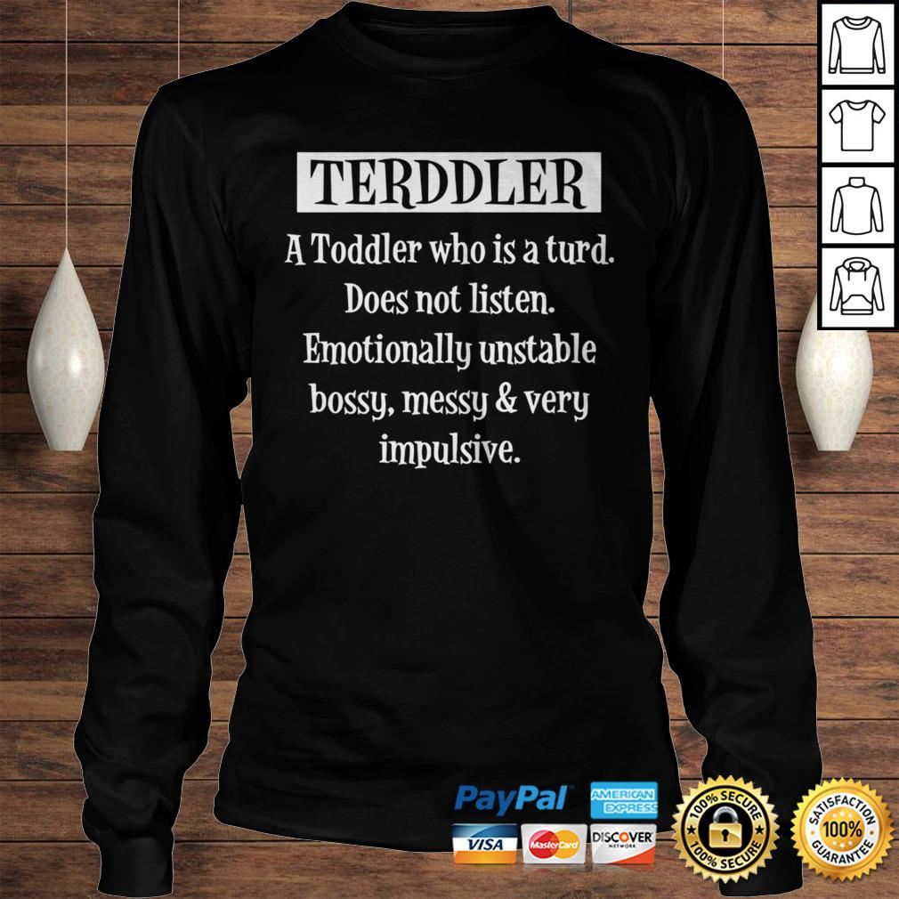 Terddler A Toddler Who Is A Turd Does Not Listen Shirt Longsleeve Tee Unisex