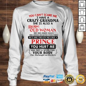 The Pretty You Cant Scare Me I Have A Crazy Grandpa He Is Also A Grumpy Old Man Shirt Longsleeve Tee Unisex