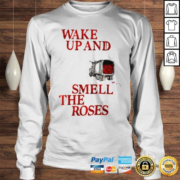 Wake Up and Smell The Roses Gift TShirt Longsleeve Tee Unisex