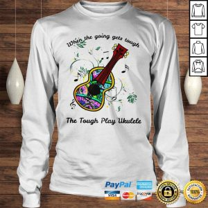 When The Going Gets Tough The Tough Play Ukulele Hippie Ukulele Shirt Longsleeve Tee Unisex