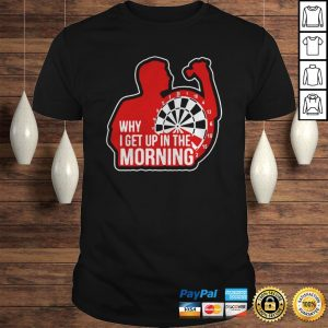 Darts Why I Get Up In The Morning TShirt