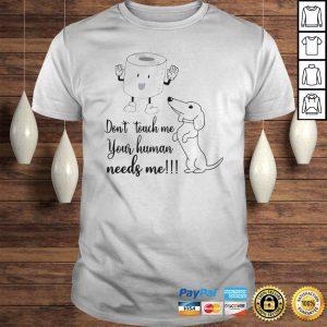 Daschund Dont touch me your human needs me shirt