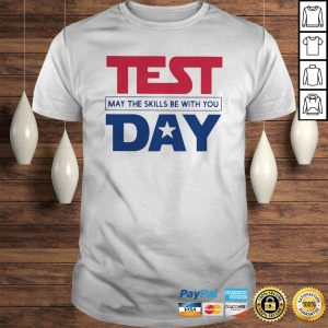 Official Test day may the skills be with you shirt