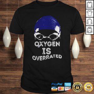 SWIMMER OXYGEN IS OVERRATED SHIRT Shirt