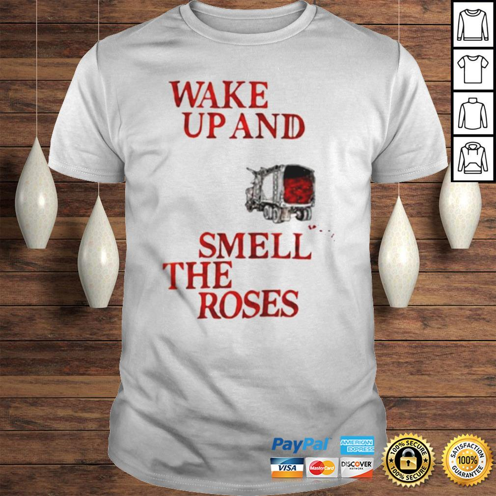 Wake Up and Smell The Roses Gift TShirt