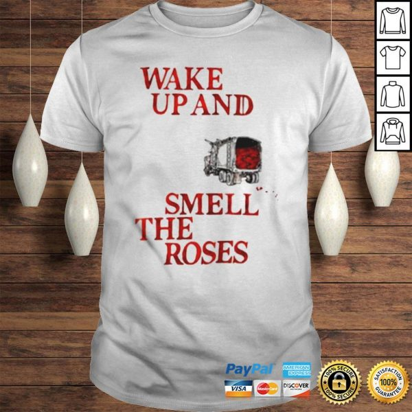 Wake Up and Smell The Roses Gift TShirt Shirt