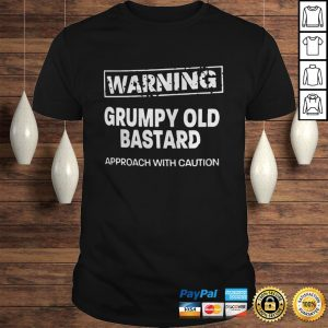 Warning Grumpy Old Bastard Approach With Caution Shirt Shirt