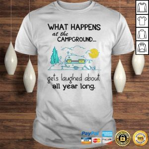 What happens at the campground get laughed about all year long shirt Shirt