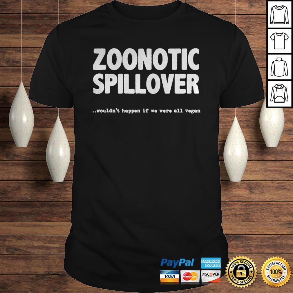 Zoonotic Spillover Wouldnt Happen If We Were All Vegan Shirt