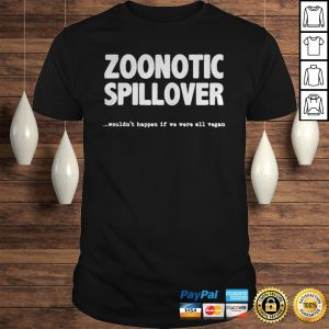 Zoonotic Spillover Wouldnt Happen If We Were All Vegan Shirt Shirt