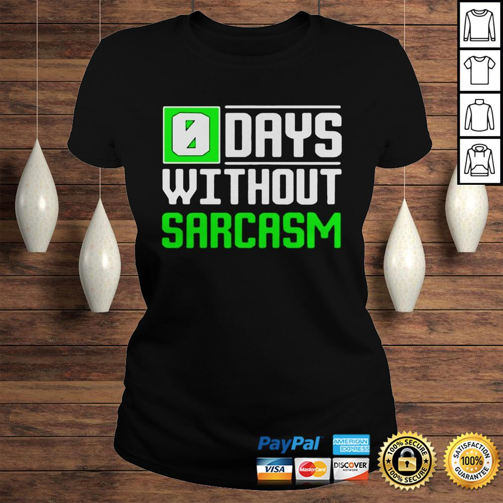 0 days without sarcasm shirt Classic Ladies Tee