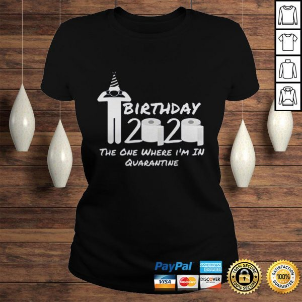 Birthday 2020 Tee Shirt The One Where Im in Quarantine Funny Birthday Gift Social Distancing Pande Classic Ladies Tee