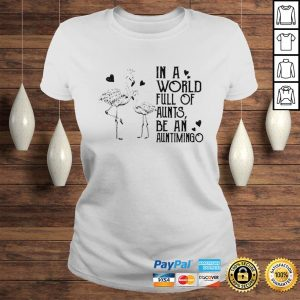 Flamingos in world full of ants be an auntimigo shirt