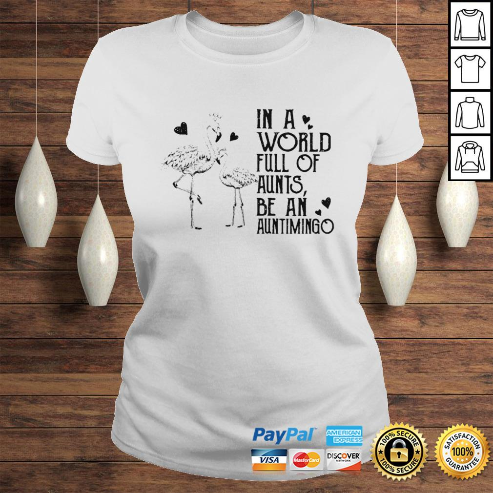 Flamingos in world full of ants be an auntimigo shirt Classic Ladies Tee