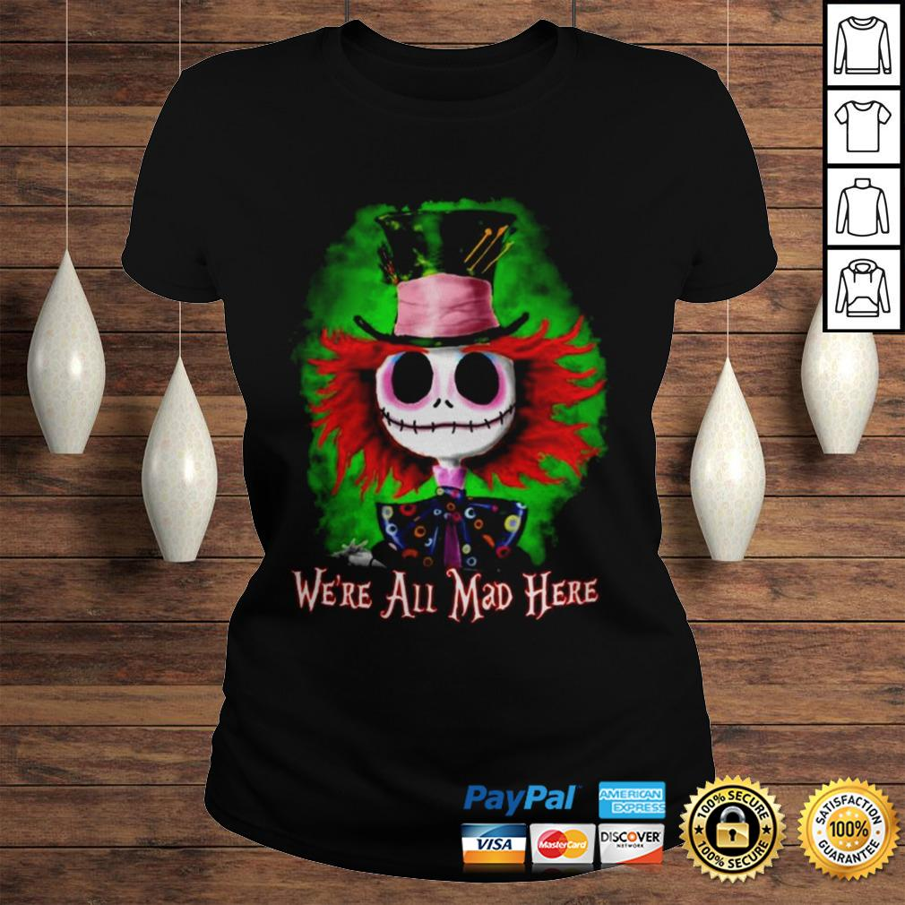 Skellington Were all mad here shirt Classic Ladies Tee